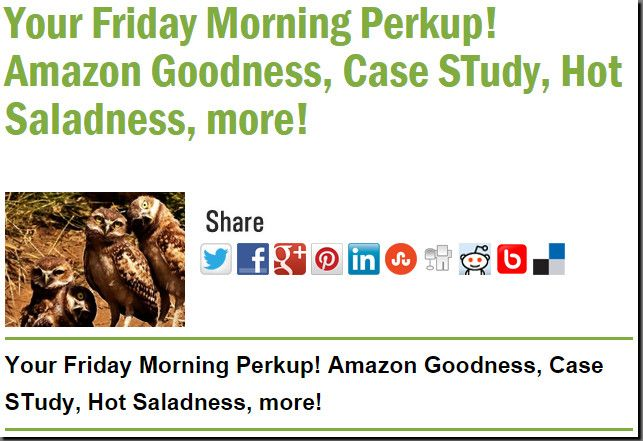 Your Friday Morning Perkup! Amazon Goodness, Case STudy, Hot Saladness, more!