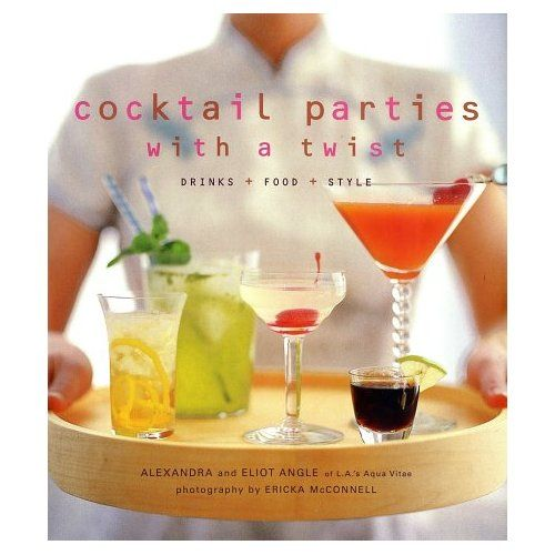Cocktail Parties With A Twist Drink Food Style Alexandra Angle Eliot Angle Ericka Mcconnell 9781584792109 Amazon Com Drinks Cocktails Cocktail Book