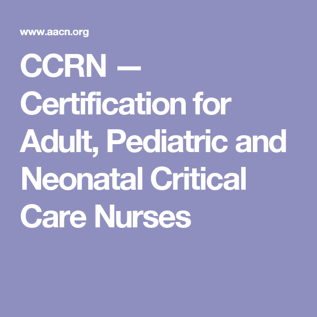 CCRN — Certification for Adult, Pediatric and Neonatal Critical Care ...