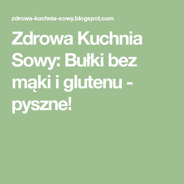 Zdrowa Kuchnia Sowy Bulki Bez Maki I Glutenu Pyszne Food And Drink Keto Dieta