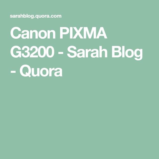 Canon Pixma G3200 Sarah Blog Quora