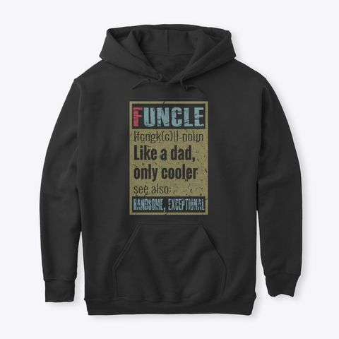 77ce2c89 Funcle Like A Dad Only Cooler T Shirt Black T-Shirt Front #gift #family  #great #birthday #funny #sister #matching #gifts #dad #ordering #fathers  #brother ...