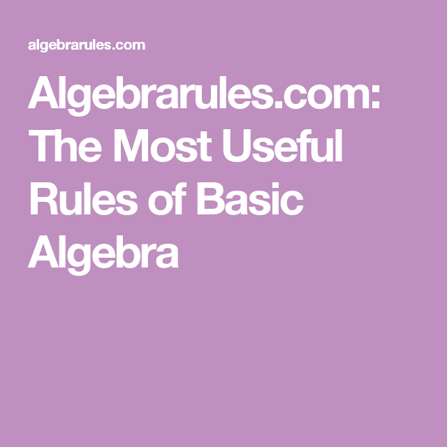 Algebrarules.com: The Most Useful Rules of Basic Algebra
