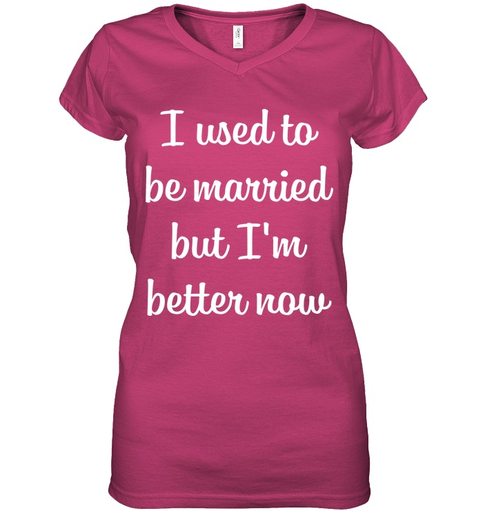 I Used To Be Married But I Am Better Now Funny Shirts Funny Mugs Funny T Shirts For Woman and Men #iammarried