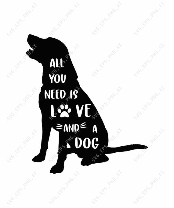 Download All you need is, Love and a dog, Labrador Svg, , Fur mom ...