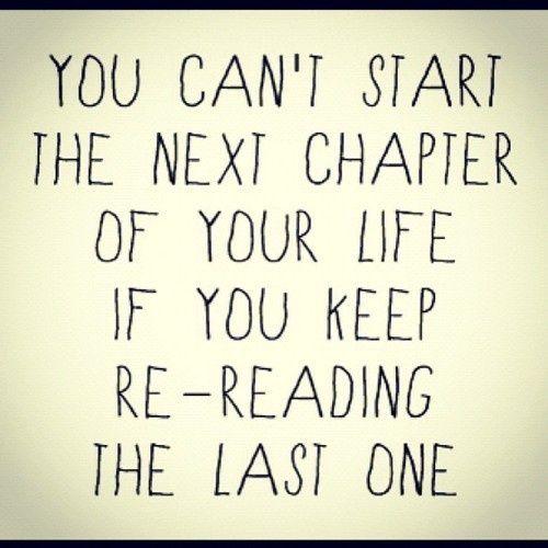 """""""No podés empezar el próximo capítulo de tu vida si seguís releyendo el anterior""""..."""