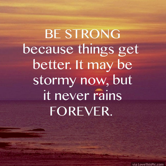 Be Strong Because Things Will Get Better Get Well Quotes Get Well Soon Quotes Inspirational Quotes Pictures