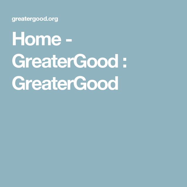 Home - GreaterGood : GreaterGood
