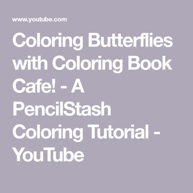 Coloring Butterflies With Coloring Book Cafe A Pencilstash Coloring Tutorial Youtube Book Cafe Coloring Books Coloring Tutorial