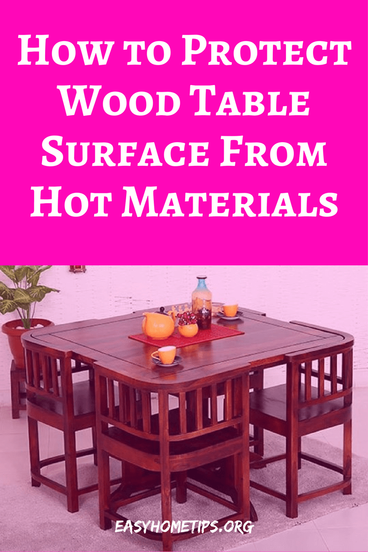 How To Protect Wood Table Surface From Hot Materials Dining Room Pinterest Woods And