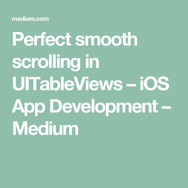 Perfect smooth scrolling in UITableViews | Mobile Dev | App