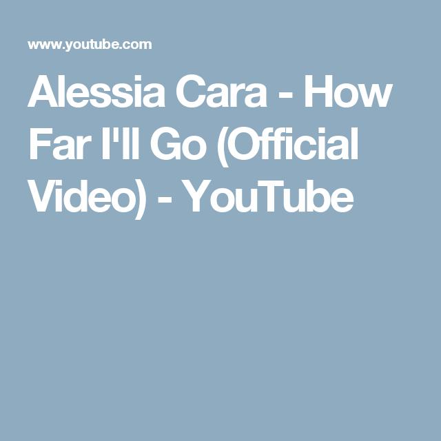 Alessia Cara How Far I Ll Go Official Video Youtube How Far Ill Go Alessia Cara Cara