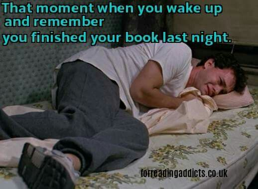 That feeling you have after finishing a great book or worse the last book of the series.