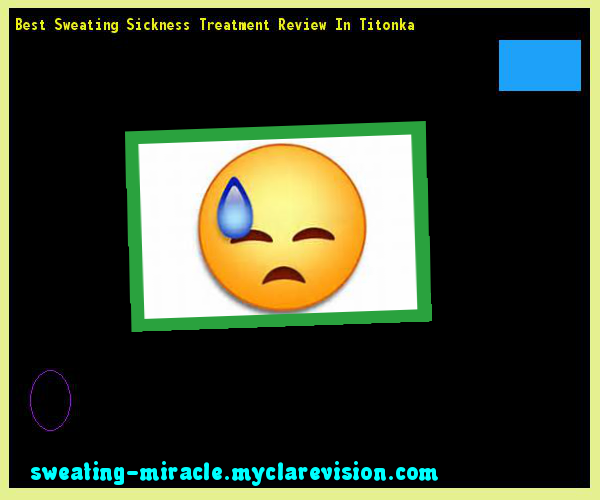 Best Sweating Sickness Treatment Review In Titonka 212331 - Your Body to Stop Excessive Sweating In 48 Hours - Guaranteed!