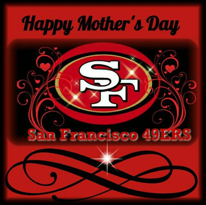 All You 49ers Mommy S Out There Happy Mothers Day 49ers Happy
