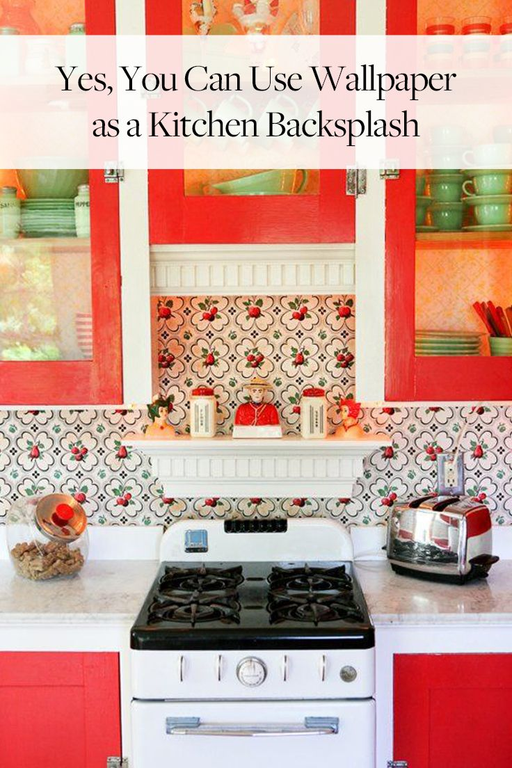 Yes You Can Use Wallpaper As A Kitchen Backsplash Green Country Kitchen Kitschy Kitchen Kitchen Colors