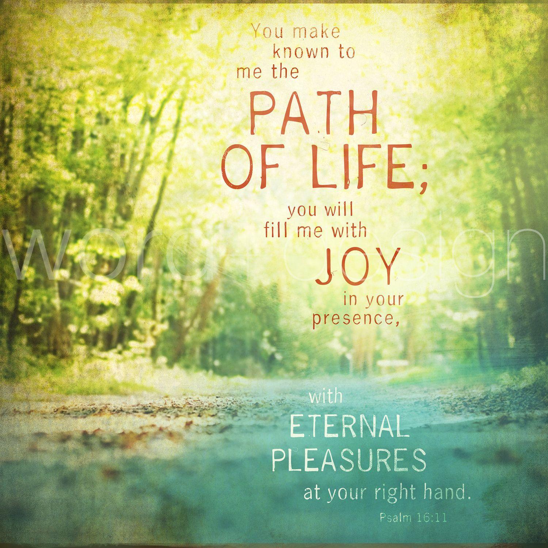 Me has dado a conocer la senda de la vida; me llenarás de alegría en tu presencia, y de dicha eterna a tu derecha. Salmo 16:11