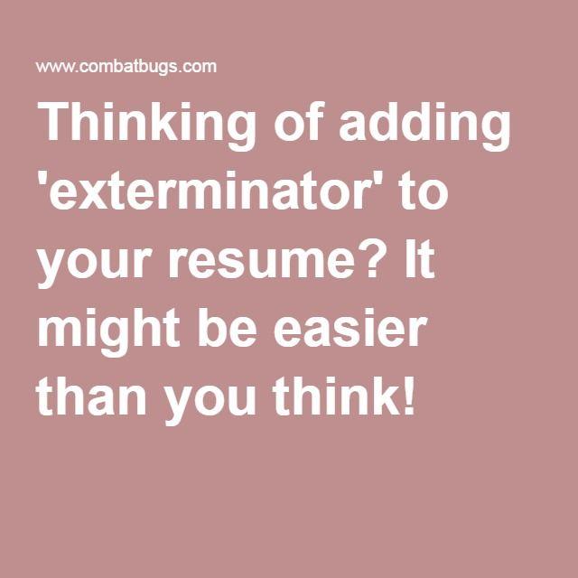 Thinking of adding u0027exterminatoru0027 to your resume? It might be - resume it