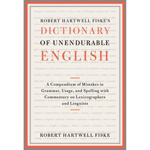 Robert Hartwell Fiske S Dictionary Of Unendurable English A Compendium Of Mistakes In Grammar Usage And Sp Common Grammar Mistakes Lexicographer Linguistics