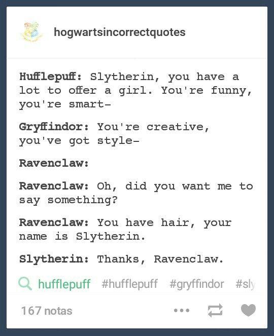 Hufflepuff Gryffindor And Ravenclaw Complimenting Slytherin Hogwartsincorrectquotes On Tumblr
