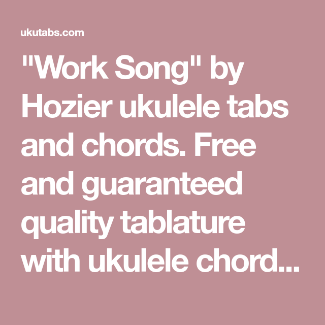 Work Song By Hozier Ukulele Tabs And Chords Free And Guaranteed