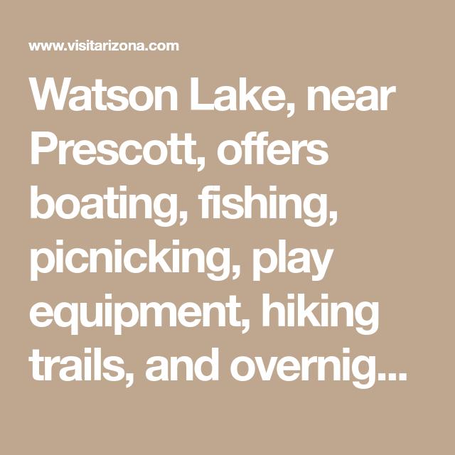 Watson Lake, near Prescott, offers boating, fishing ...