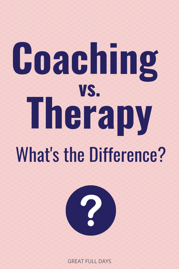 Therapy vs. Coaching: What's The Difference? - GREAT FULL DAYS #lifecoachingtools