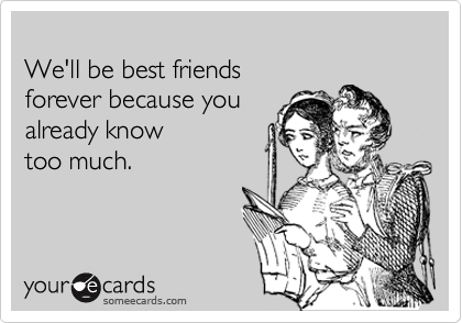 13 Hilariously Funny Ecards My Life And Kids Friends Quotes Funny Quotes Best Friends Funny