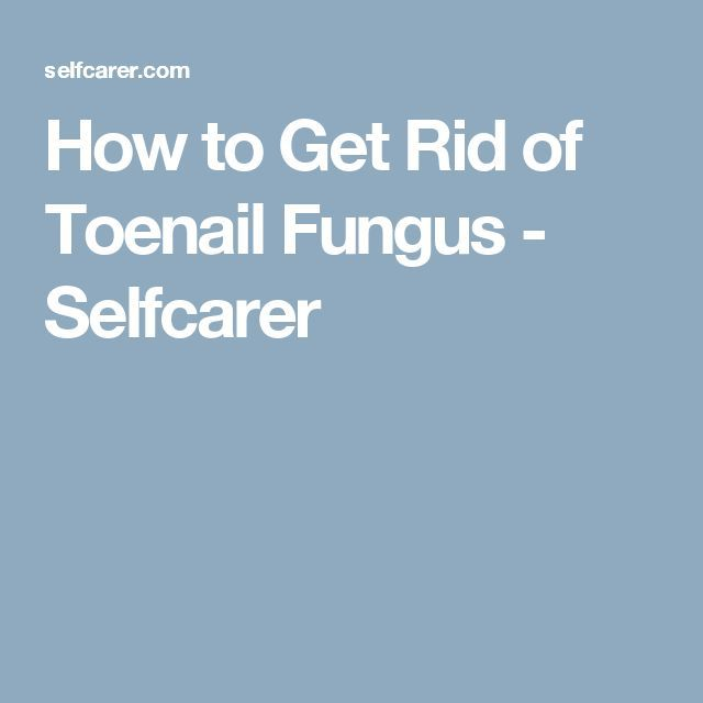 How To Get Rid Of Toenail Fungus Selfcarer