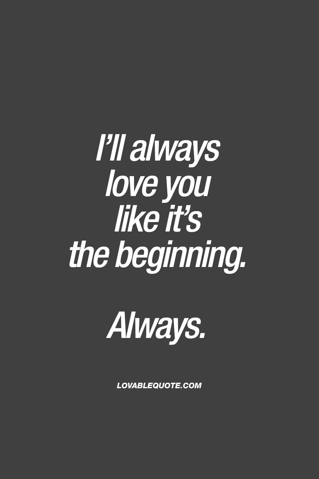 Ill Always Love You Like Its The Beginning Always That Love