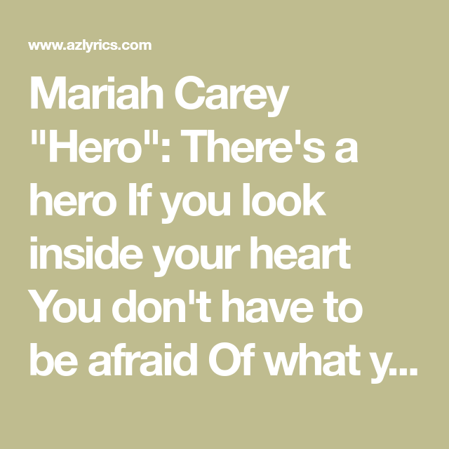 Mariah Carey Hero There S A Hero If You Look Inside Your Heart You Don T Have To Be Afraid Of What You Are There S An Mariah Carey Mariah Hero