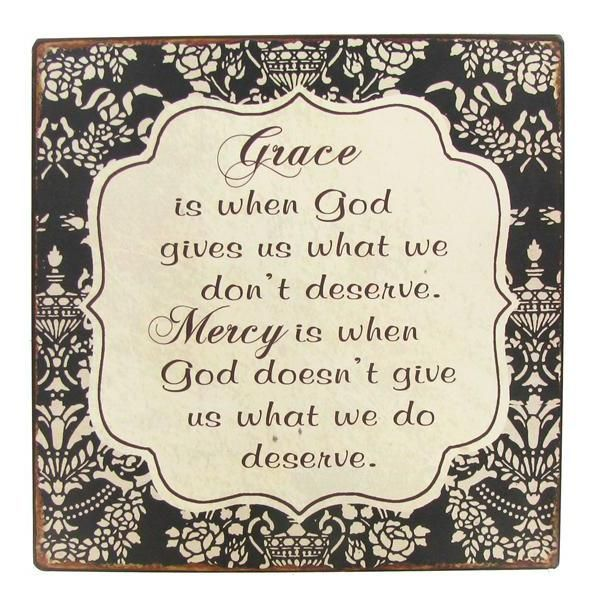 Grace Is When God Gives Us What We Don T Deserve Mercy Is When