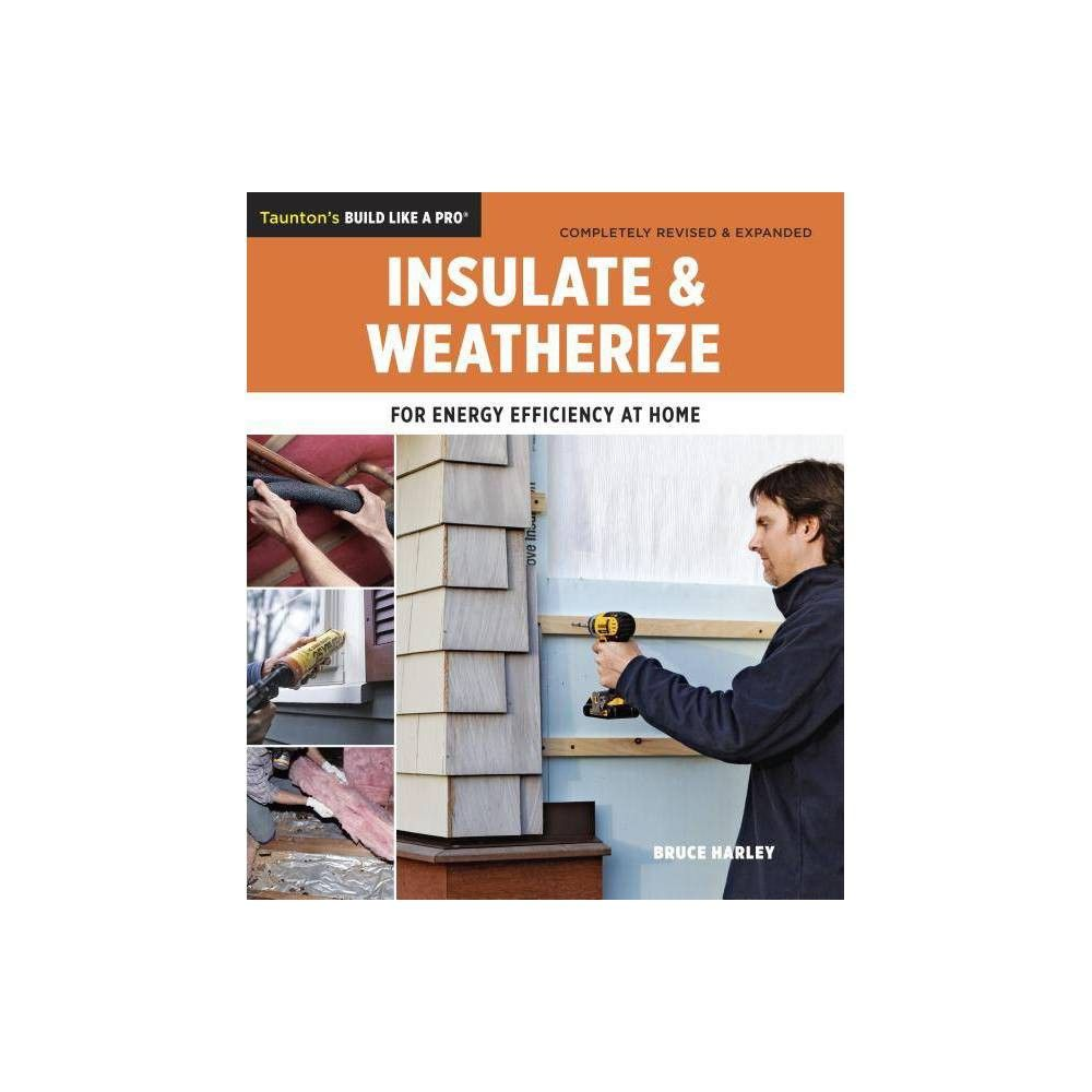 Insulate And Weatherize Taunton S Build Like A Pro By Bruce Harley Paperback Taunton Insulation Energy System