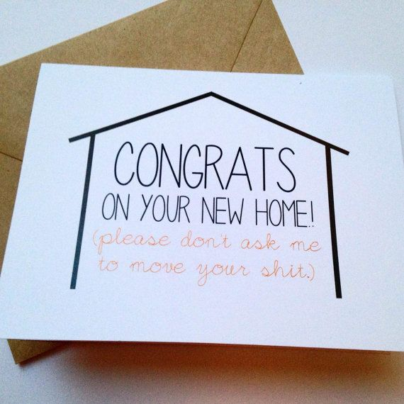 wish a loved one congratulations on a new home with this fun and lighthearted card and hope that they dont ask for your help moving in