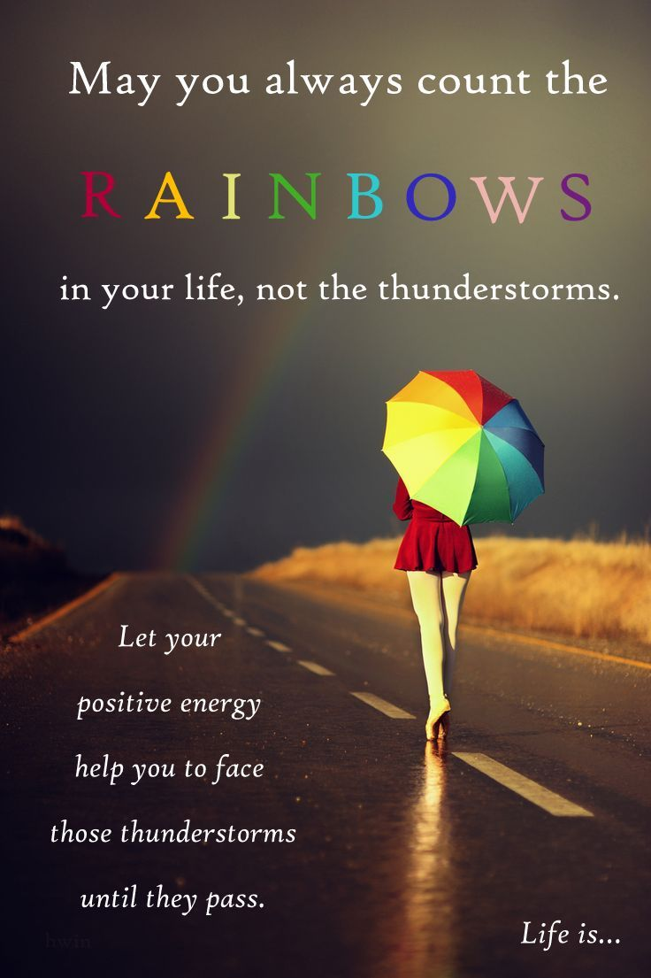 May You Always Count The Rainbows In Your Life Not The Thunderstorms Good Life Quotes Rainbow Quote Good Day Quotes