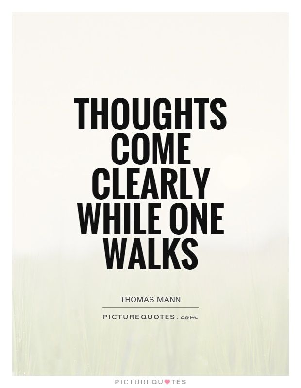 Thoughts Come Clearly While One Walks Picture Quotes Liberating Extraordinary Walking Quotes
