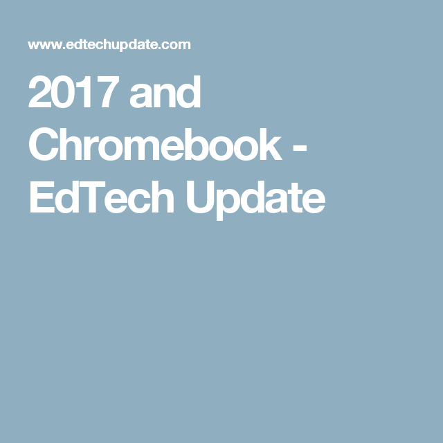 2017 and Chromebook - EdTech Update | GOBS OF GOOGLE | Apps