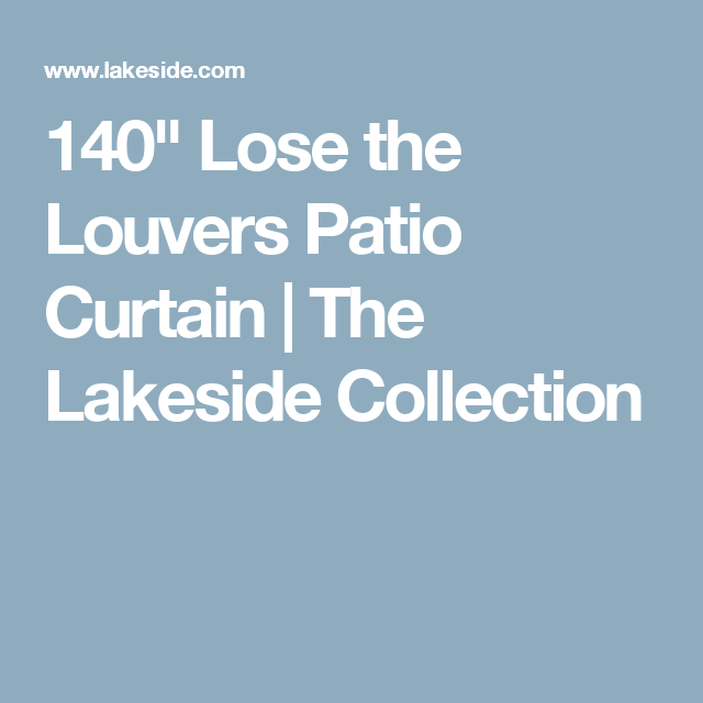 140 Lose The Louvers Patio Curtain The Lakeside Collection