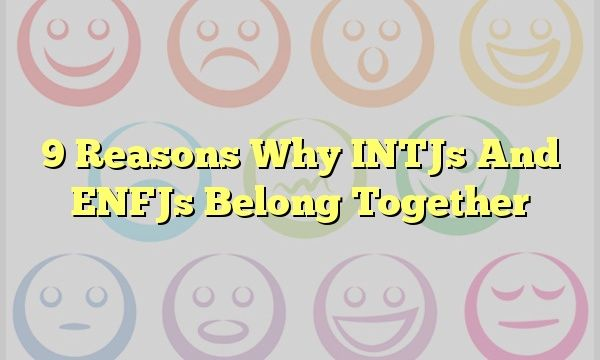 9 Reasons Why INTJs And ENFJs Belong Together #mbti #ISTP