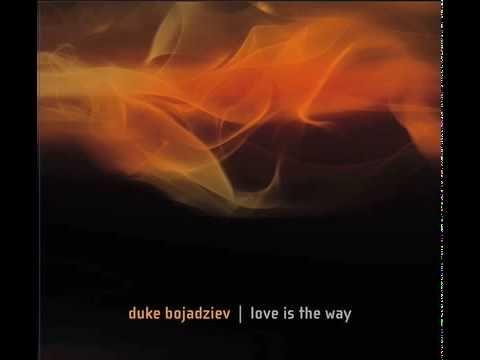 Love Is The Way - Duke Bojadziev ft Ian Buchanan