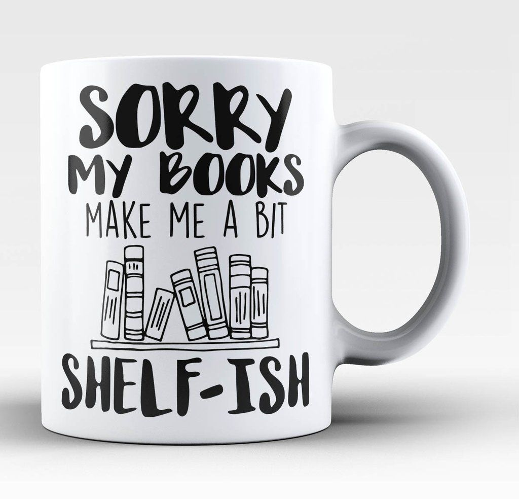 Sorry my books make me a bit shelf-ish Perfect mug for anyone who love books. Order yours today! Take advantage of our Low Flat Rate Shipping - order 2 or more and save. - Printed and Shipped from the