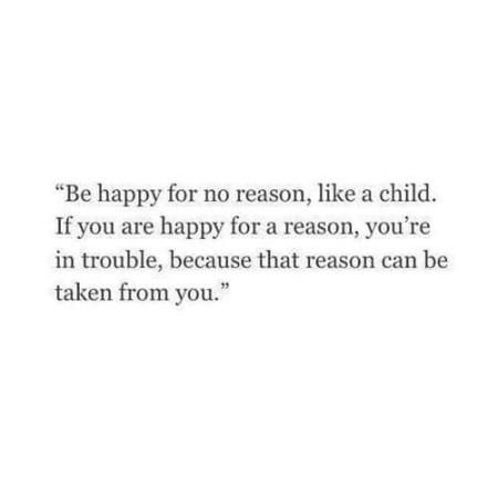 Be Happy For No Reason, Like A Child. If You Are..
