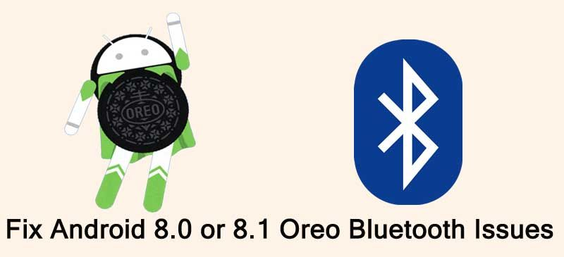 Fix Common #AndroidOreo 8 0 or 8 1 #Bluetooth Issues  2