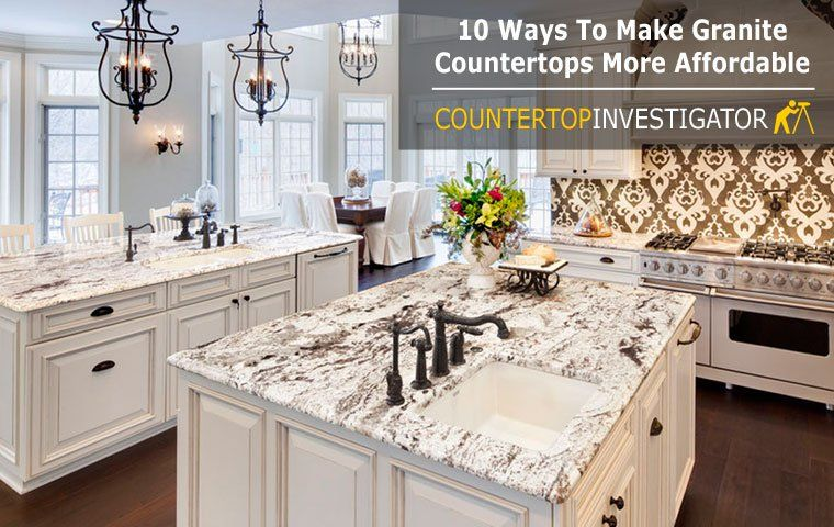 10 Ways To Make Granite Countertops More Affordable Granite Countertops Kitchen Cost Of Granite Countertops Kitchen Cabinets And Countertops