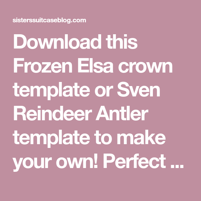 Download This Frozen Elsa Crown Template Or Sven Reindeer Antler To Make Your Own