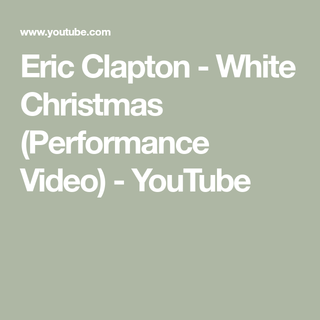 Eric Clapton White Christmas.Eric Clapton White Christmas Performance Video Youtube