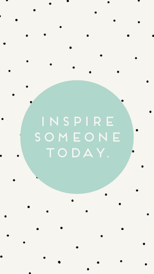 {inspire someone today} free iPhone background | ohnorachio!
