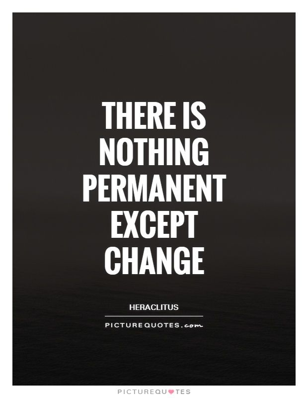 There Is Nothing Permanent Except Change Picture Quotes Change