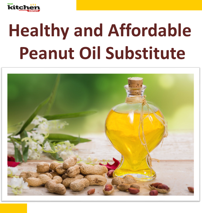 Healthy And Affordable Peanut Oil Substitute Top Kitchen Depot Oil Substitute Peanut Oil Kitchen Tops