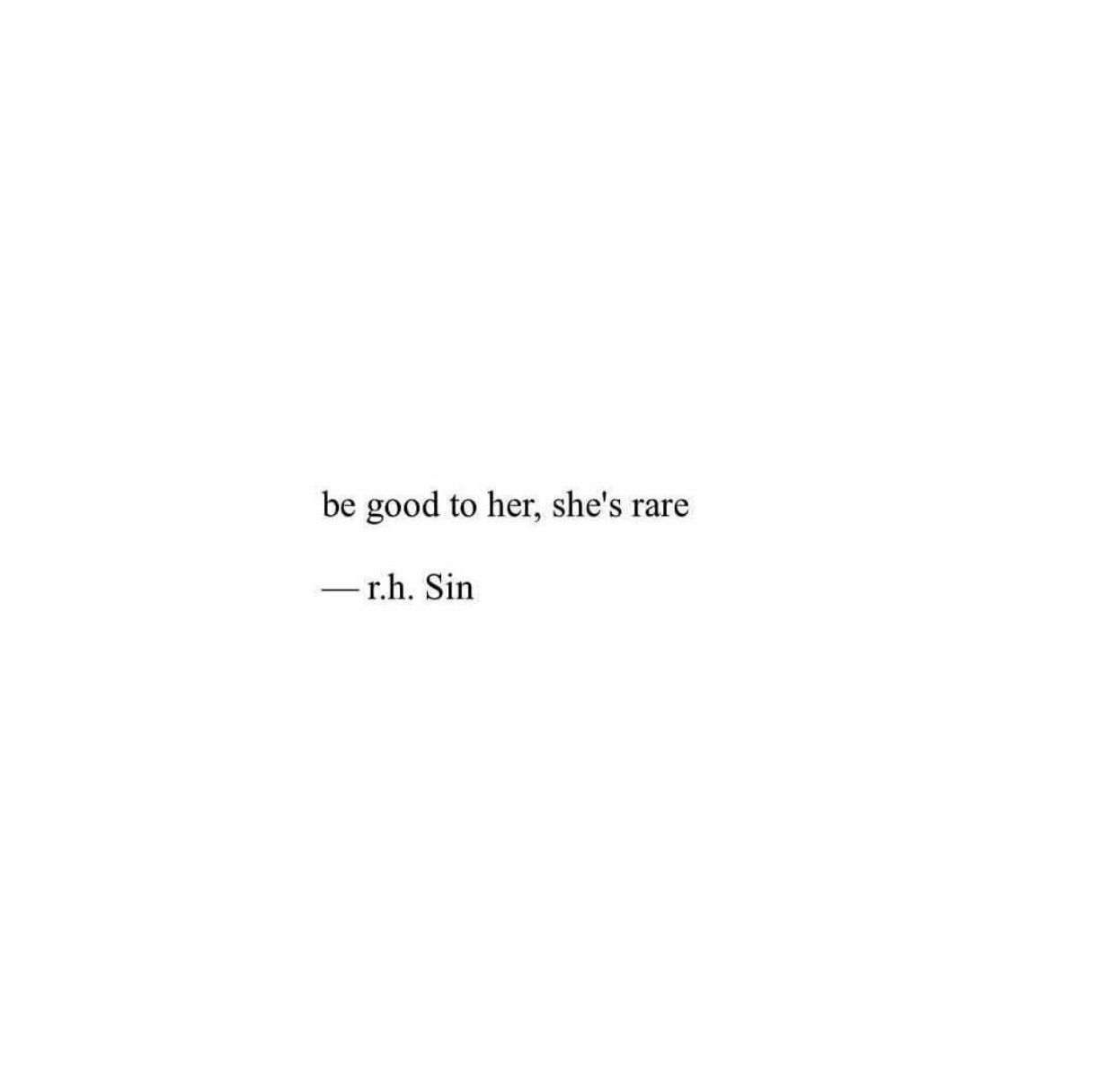 Be Good To Her. She's Rare.